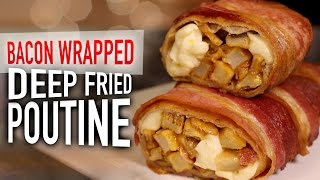 Bacon Wrapped Deep Fried Poutine