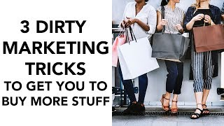 3 Dirty Marketing Tricks to Get You to Buy More Stuff