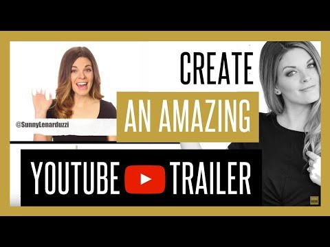YouTube Channel Trailer Examples 2018 [Make Yours AMAZING]