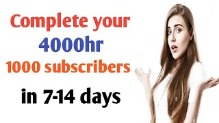 Complete your 4000hr 1000 subscribers in 7 days