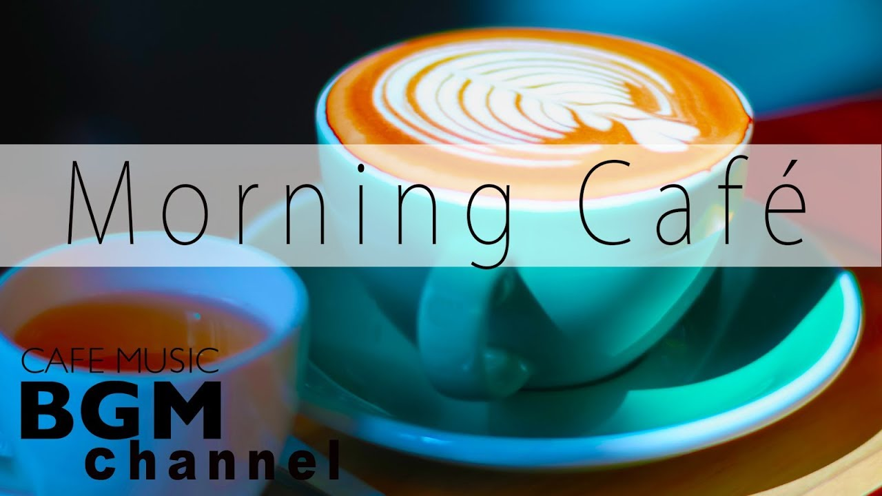 Morning Cafe Music Relaxing Jazz Bossa Nova Music For Work Study Wake Up Youtube