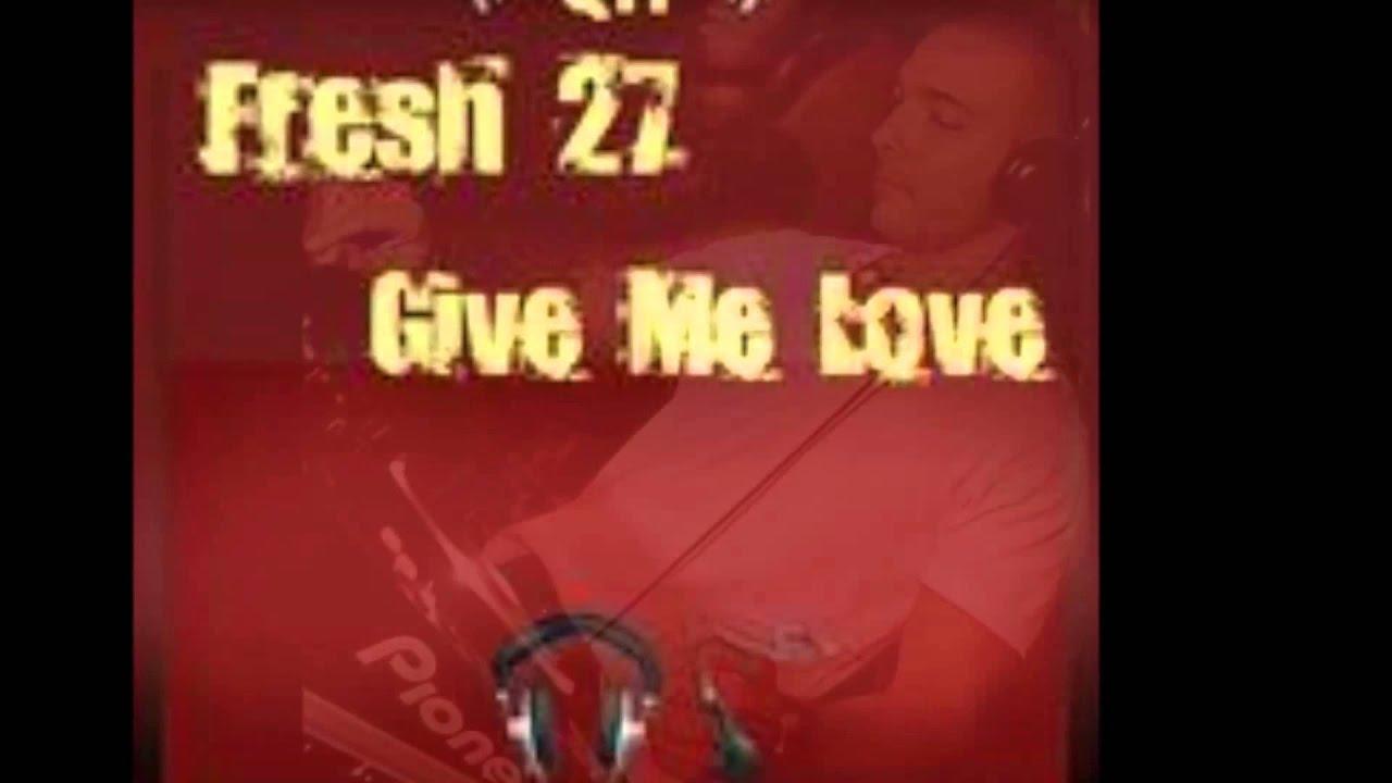 fresh 27 featuring elaine suzy scott give me love scibi remix mp3