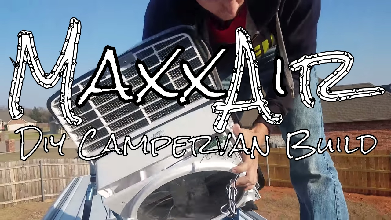 How To Install A Maxxair Maxxfan Diy Campervan Build