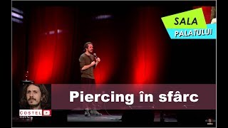Piercing in sfarc Sala Palatului Costel stand-up comedy