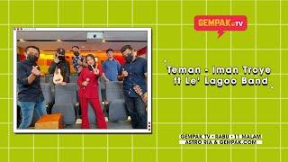 Teman Iman Troye Ft Le Lagoo Band Gempak Tv MP3