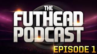 The Futhead Podcast - Episode 1