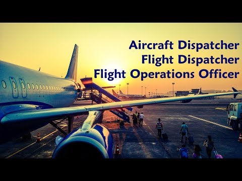 Aircraft Dispatcher, Flight Dispatcher, Flight Operations Officer