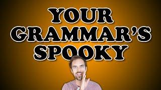 YOUR GRAMMAR'S SPOOKY