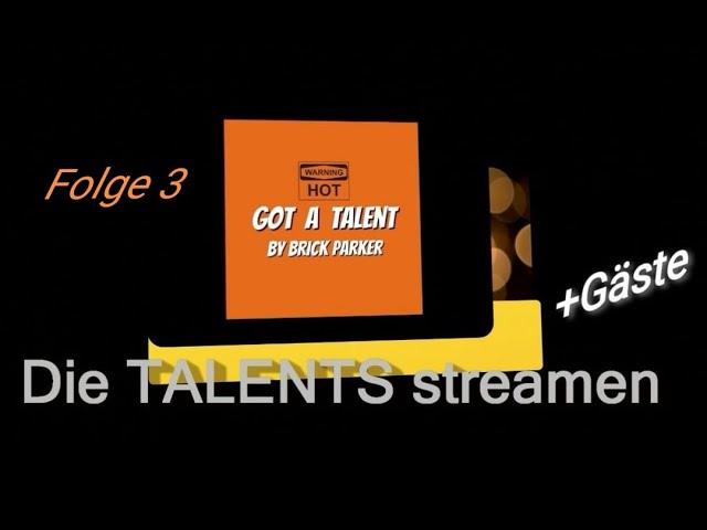 Die #TALENTS der GOT A TALENT Reihe streamen wieder - Teil III - (Special VIP Guest: BEN BRICKS)