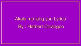 Herbert Colangco - Akala Mo Lang Yon Lyrics