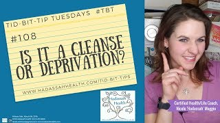 "#108 - ""is it a cleanse or deprivation?"" tid-bit-tip tuesdays"