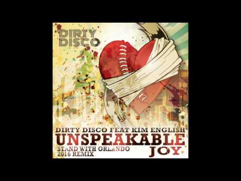 Dirty Disco feat Kim English - Unspeakable Joy Stand With Orlando 2016 Remix