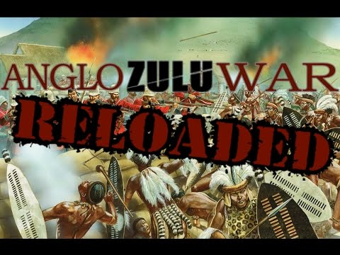 The Anglo-Zulu War Reloaded (New Version)