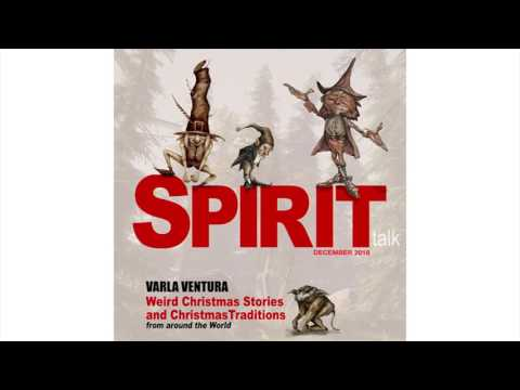 Spirit Talk December 2016: Weird Christmas Stories & Traditions with Varla Ventura
