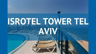 iSROTEL TOWER TEL AVIV 4* Тель-Авив обзор  отель ИСРОТЕЛЬ ТАУЭР ТЕЛ АВИВ 4* Тель-Авив видео обзор