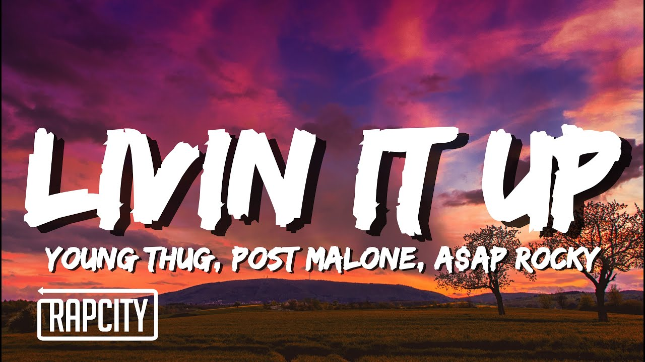 Young Thug - Livin It Up (Lyrics) ft. Post Malone & A$AP Rocky