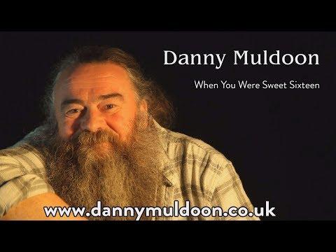 Danny Muldoon -   When You Were Sweet Sixteen