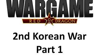Wargame Red Dragon 2nd Korean War - Part 1/23
