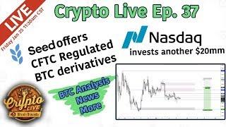NASDAQ and SeedCX make huge plays - Crypto Live Ep. 37