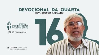 DEVOCIONAL DA QUARTA #16  15/07/2020  Rev Robson Ramalho