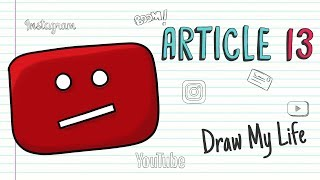 ARTICLE 13 The End Of YouTube? | Draw My Life #SaveYourInternet