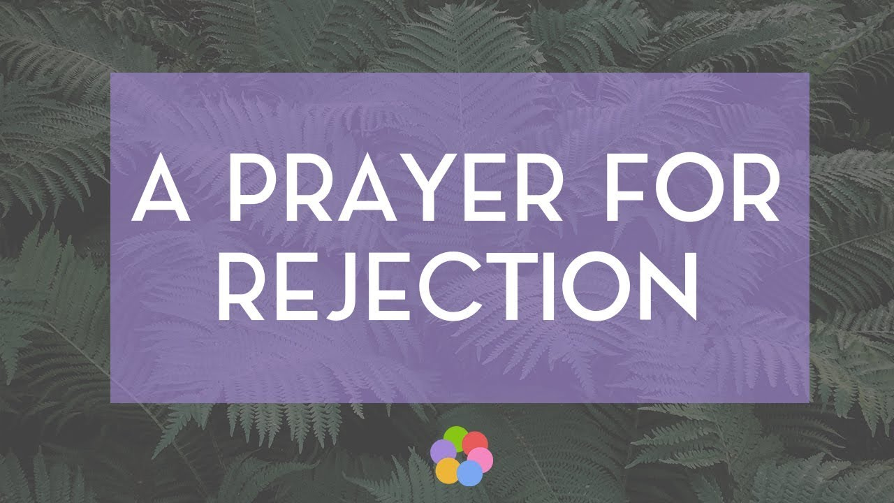 A Prayer for Rejection - Your Daily Prayer - March 31