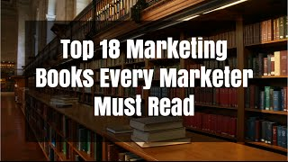 Top 18 Marketing Books Every Marketer Must Read