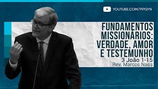 Fundamentos Missionários: verdade, amor e testemunho - 3 João 1-15 | Rev. Marcos Nass