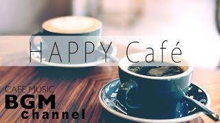 Happy Cafe Music - BossaNova, Latin, Jazz Music For Work, Study - Background Music