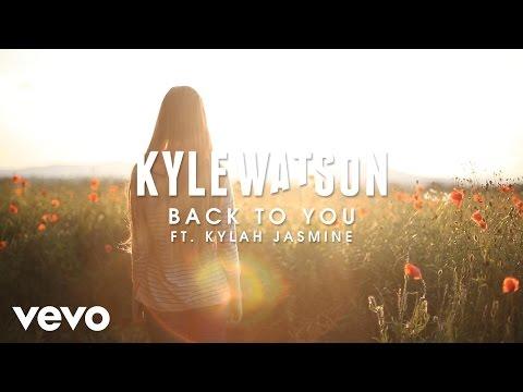 Kyle Watson - Back To You ft. Kylah Jasmine