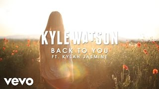 Kyle Watson ft. Kylah Jasmine - Back To You