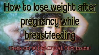 How To Lose Weight After Pregnancy While Breastfeeding | 80 Practical Tips For Moms
