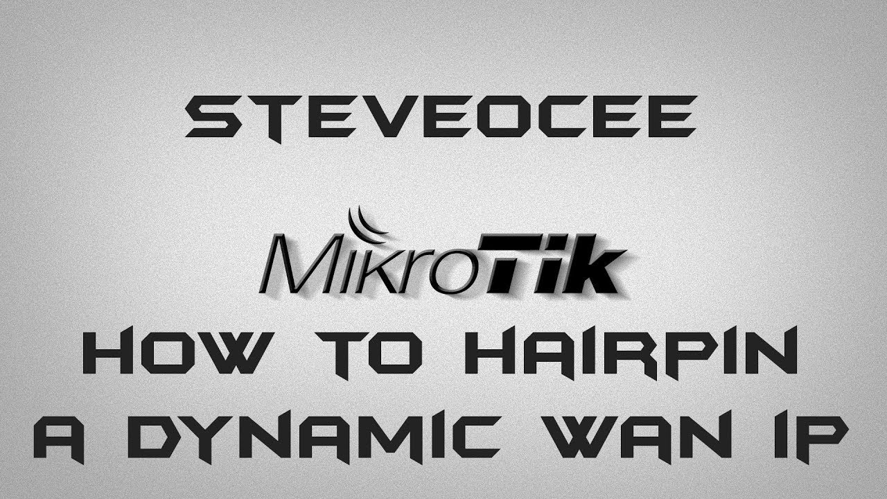 How to: MikroTik Hairpin NAT with dynamic WAN IP for dummies