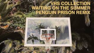 VHS Collection - Waiting on the Summer (Penguin Prison Remix) (Official Audio)