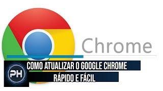Como Atualizar o Google Chrome Para a Nova Versão 2019