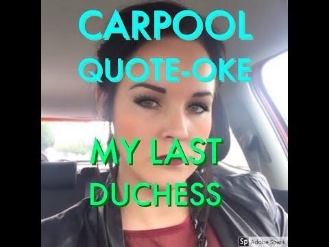 Carpool Quote-Oke. My Last Duchess