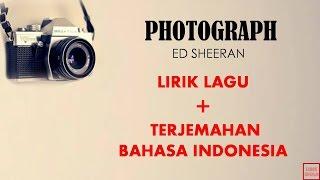 PHOTOGRAPH - ED SHEERAN | LIRIK DAN TERJEMAHAN BAHASA INDONESIA