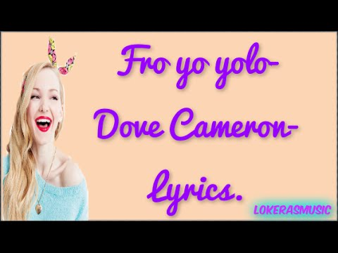 Froyo Yolo Dove Cameron Lyrics Letra|LokerasMusic.