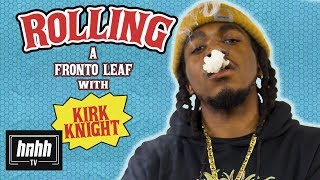 How to Roll a Fronto Leaf with Kirk Knight (HNHH)