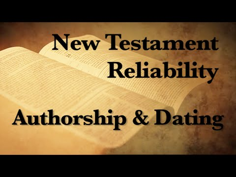 4. The Reliability of the New Testament (Authorship & Dating)