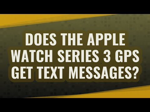 Does The Apple Watch Series 3 GPS Get Text Messages?