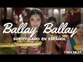Ballay Ballay // Sub español // Bin Roye