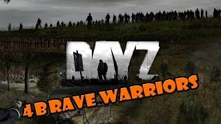 DayZ Standalone: Four Brave Warriors  Ep 7