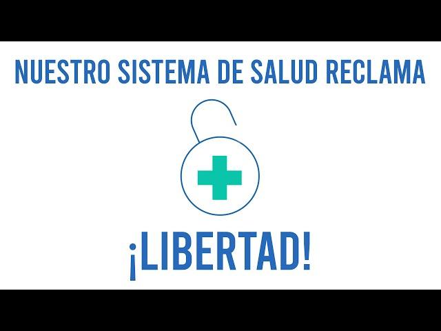 NUESTRO SISTEMA DE SALUD RECLAMA LIBERTAD