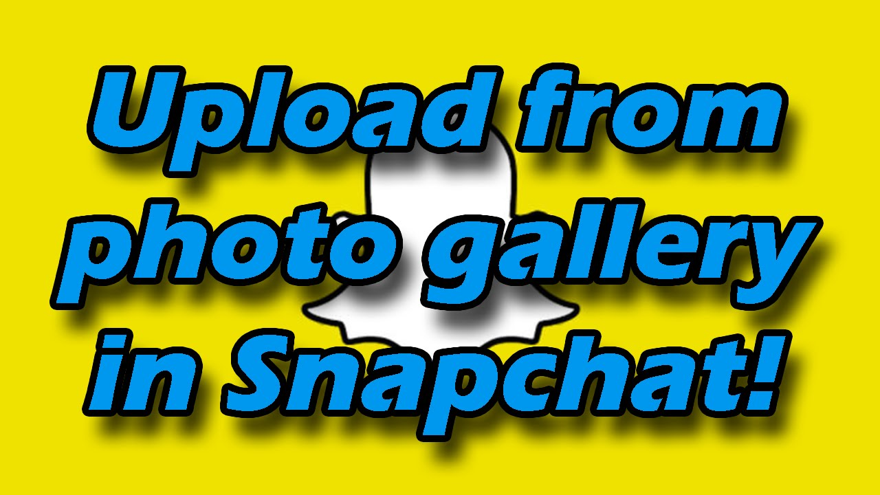 How To Upload Pictures From Photo Gallery Into Snapchat (set As Story Or  Send It To Friends)