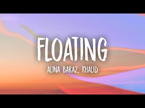 Alina Baraz - Floating (Lyrics) feat. Khalid