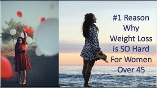 #1 reason why weight loss is so hard for women over 45