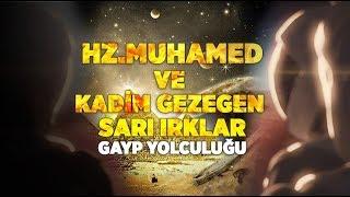 Hz. Muhammedin farklı bir gezegende buluştuğu kadim topluluk SARI IRKLAR