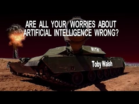 Are all your worries about Artificial Intelligence wrong? with Toby Walsh