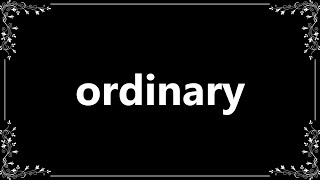 Ordinary - Definition and How To Pronounce